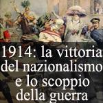 1914: la vottoria del nazionalismo e lo scoppio della guerra