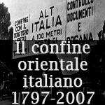 Il confine orientale italiano 1797-2007